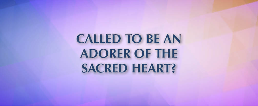 Called to be an Adorer of the Sacred Heart