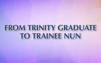 From Trinity Graduate to Trainee Nun