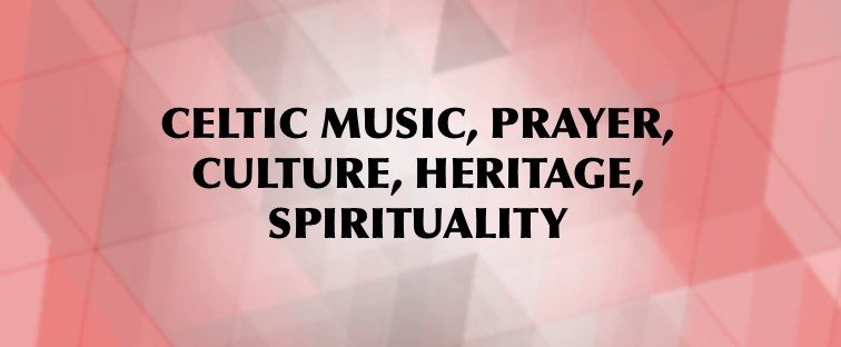 Celtic Music, Prayer, Heritage, Spirituality
